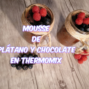 Mousse de Plátano y Chocolate con Thermomix